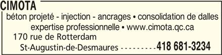 CIMOTA (418-681-3234) - Annonce illustrée======= - CIMOTACIMOTA CIMOTA béton projeté - injection - ancrages   consolidation de dalles expertise professionnelle   www.cimota.qc.ca 170 rue de Rotterdam 418 681-3234 St-Augustin-de-Desmaures ---------