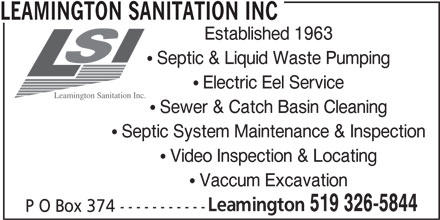 Leamington Sanitation Inc (519-326-5844) - Display Ad - P O Box 374 ----------- LEAMINGTON SANITATION INC Established 1963  Septic & Liquid Waste Pumping  Electric Eel Service Leamington Sanitation Inc.  Sewer & Catch Basin Cleaning  Septic System Maintenance & Inspection  Video Inspection & Locating  Vaccum Excavation Leamington 519 326-5844