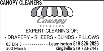 Canopy Cleaners (519-326-2826) - Display Ad - CANOPY CLEANERS EXPERT CLEANING OF: ! DRAPERY ! SHEERS ! BLINDS ! PILLOWS Leamington 519 326-2826 83 Erie S -------------- 300 Main E --------------- Kingsville 519 733-2447