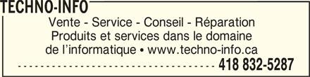 Techno-Info (418-832-5287) - Annonce illustrée======= - TECHNO-INFO TECHNO-INFOTECHNO-INFO TECHNO-INFO Vente - Service - Conseil - Réparation Produits et services dans le domaine de l informatique   www.techno-info.ca ----------------------------------- 418 832-5287