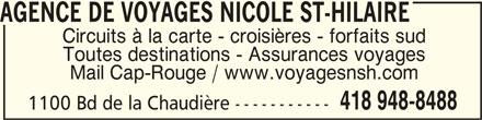 Voyages Nicole St-Hilaire (418-948-8488) - Annonce illustrée======= - AGENCE DE VOYAGES NICOLE ST-HILAIREAGENCE DE VOYAGES NICOLE ST-HILAIRE AGENCE DE VOYAGES NICOLE ST-HILAIRE Circuits à la carte - croisières - forfaits sud Toutes destinations - Assurances voyages Mail Cap-Rouge / www.voyagesnsh.com 418 948-8488 1100 Bd de la Chaudière -----------