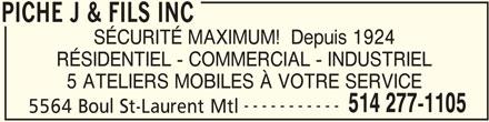 Serruriers Piché J & Fils Inc (514-277-1105) - Annonce illustrée======= - PICHE J & FILS INC SÉCURITÉ MAXIMUM!  Depuis 1924 RÉSIDENTIEL - COMMERCIAL - INDUSTRIEL 5 ATELIERS MOBILES À VOTRE SERVICE ----------- 514 277-1105 5564 Boul St-Laurent Mtl PICHE J & FILS INC
