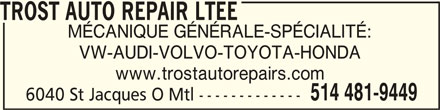 Trost Auto Repair (514-481-9449) - Annonce illustrée======= - TROST AUTO REPAIR LTEETROST AUTO REPAIR LTEE TROST AUTO REPAIR LTEE MÉCANIQUE GÉNÉRALE-SPÉCIALITÉ: VW-AUDI-VOLVO-TOYOTA-HONDA www.trostautorepairs.com 514 481-9449 6040 St Jacques O Mtl -------------