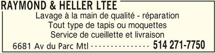 Raymond & Heller Ltée (514-271-7750) - Annonce illustrée======= - RAYMOND & HELLER LTEE Lavage à la main de qualité - réparation Tout type de tapis ou moquettes Service de cueillette et livraison --------------- 6681 Av du Parc Mtl RAYMOND & HELLER LTEE 514 271-7750