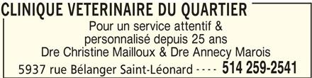 Clinique Vétérinaire Du Quartier (514-259-2541) - Annonce illustrée======= - 5937 rue Bélanger Saint-Léonard CLINIQUE VETERINAIRE DU QUARTIER 514 259-2541 CLINIQUE VETERINAIRE DU QUARTIER Pour un service attentif & personnalisé depuis 25 ans Dre Christine Mailloux & Dre Annecy Marois ----