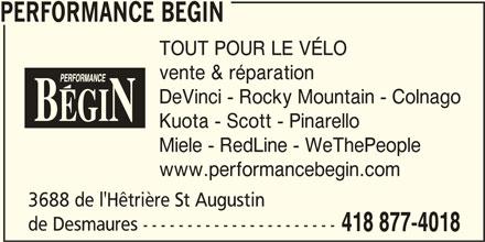 Performance Bégin (418-877-4018) - Annonce illustrée======= - PERFORMANCE BEGIN TOUT POUR LE VÉLO vente & réparation DeVinci - Rocky Mountain - Colnago Kuota - Scott - Pinarello Miele - RedLine - WeThePeople www.performancebegin.com 3688 de l'Hêtrière St Augustin de Desmaures ---------------------- 418 877-4018