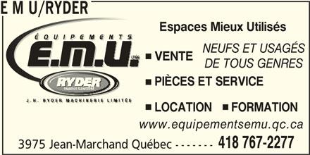 Equipements EMU (418-767-2277) - Annonce illustrée======= - E M U/RYDER Espaces Mieux Utilisés NEUFS ET USAGÉS VENTE DE TOUS GENRES PIÈCES ET SERVICE LOCATION      FORMATION www.equipementsemu.qc.ca 418 767-2277 3975 Jean-Marchand Québec -------