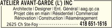 L'Atelier Avant-Garde  Inc (418-651-1616) - Annonce illustrée======= - ATELIER AVANT-GARDE (L') INC Architecte Designer Ent. Général aag.qc.ca Projet clés en main Résidentiel Commercial Rénovation Construction Réaménagement ------------------- 418 651-1616 2625 Ch Ste-Foy ATELIER AVANT-GARDE (L') INC