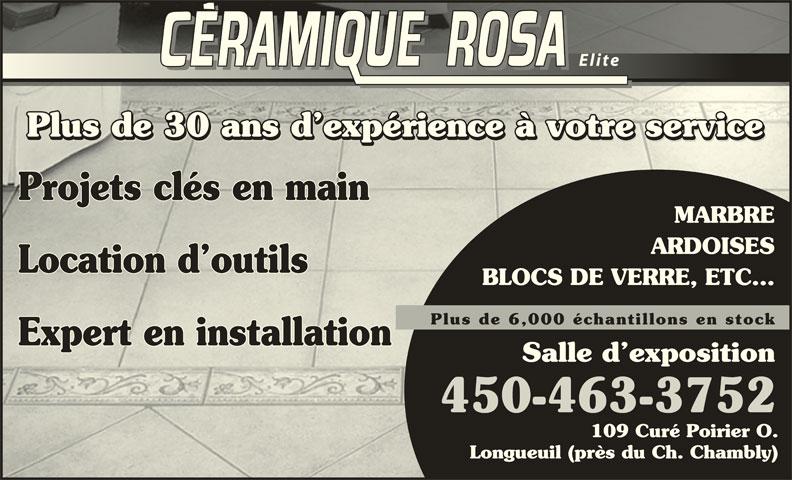 Céramique Rosa Elite (450-463-3752) - Annonce illustrée======= - EliteElite Plus de 30 ans d expérience à votre service Plus de 30 ans d expérience à votre service Projets clés en main MARBRE ARDOISES Location d outils BLOCS DE VERRE, ETC... Plus de 6,000 échantillons en stock Expert en installation Salle d exposition 109 Curé Poirier O. Longueuil (près du Ch. Chambly)