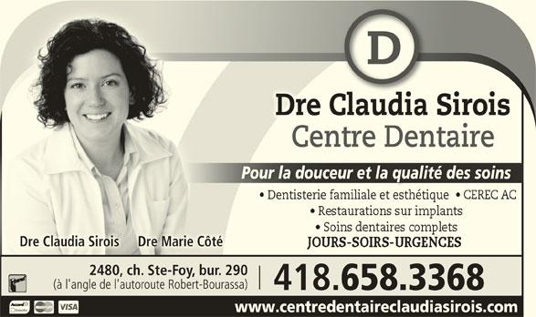 Centre Dentaire Claudia Sirois (418-658-3368) - Annonce illustrée======= - CôtéDre Marie 2480, ch. Ste-Foy, bur. 290 (à l'angle de l'autoroute Robert-Bourassa) 418. 658.3368 www.centredentaireclaudiasirois.comwww.centredentaireclaudiasirois.com Dre Marie CôtéDre Claudia Sirois Dre Claudia SiroisDre Claudia Sirois Centre DentaireCentre Dentaire Pour la douceur et la qualité des soinsPour la douceur et la qualité des soins Dentisterie familiale et esthétique    CEREC AC    Dentisterie familiale et esthétique  Dentisterie familial t esthéti CEREC ACDentisterie familiale et thétiq Dre Claudia Sirois