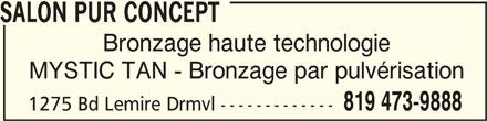 Salon Pur Concept (819-473-9888) - Annonce illustrée======= - MYSTIC TAN - Bronzage par pulvérisation 819 473-9888 1275 Bd Lemire Drmvl ------------- SALON PUR CONCEPT SALON PUR CONCEPT Bronzage haute technologie