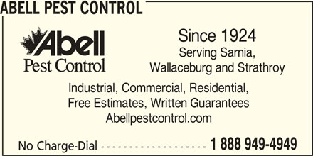Abell Pest Control Inc (1-888-949-4949) - Display Ad - ABELL PEST CONTROL Since 1924 Serving Sarnia, Wallaceburg and Strathroy Industrial, Commercial, Residential, Free Estimates, Written Guarantees Abellpestcontrol.com 1 888 949-4949 No Charge-Dial -------------------