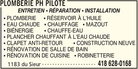 Plomberie PH Pilote (418-628-0168) - Annonce illustrée======= - PLOMBERIE PH PILOTE ENTRETIEN  RÉPARATION  INSTALLATION  EAU CHAUDE    CHAUFFAGE    MAZOUT  BIÉNERGIE        CHAUFFE-EAU  PLANCHER CHAUFFANT À L'EAU CHAUDE  PLOMBERIE      RÉSERVOIR À L'HUILE  RÉNOVATION DE SALLE DE BAIN  RÉNOVATION DE CUISINE    ROBINETTERIE --------------------- 418 628-0168 1183 du Sieur  CLAPET ANTI-RETOUR        CONSTRUCTION NEUVE