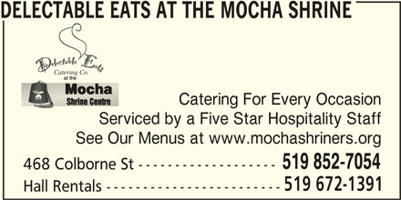 Delectable Eats at the Mocha Shrine (519-852-7054) - Display Ad - DELECTABLE EATS AT THE MOCHA SHRINE Catering For Every Occasion Serviced by a Five Star Hospitality Staff See Our Menus at www.mochashriners.org 519 852-7054 468 Colborne St ------------------- 519 672-1391 Hall Rentals ------------------------