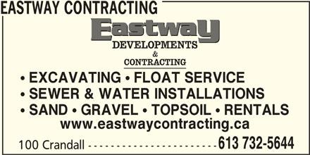 Eastway Developments (613-732-5644) - Display Ad - EASTWAY CONTRACTING  EXCAVATING  FLOAT SERVICE  SEWER & WATER INSTALLATIONS  SAND  GRAVEL  TOPSOIL  RENTALS www.eastwaycontracting.ca 613 732-5644 100 Crandall -----------------------