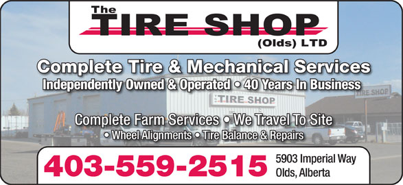 The Tire Shop (Olds) Ltd (403-556-7660) - Display Ad - Independently Owned & Operated   40 Years In Business Complete Tire & Mechanical Servicesp Complete Farm Services   We Travel To Site Wheel Alignments   Tire Balance & Repairs 5903 Imperial Way 403-559-2515 Olds, Alberta