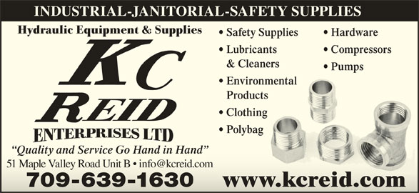Reid K C Enterprises Ltd (709-639-1630) - Display Ad - Environmentalmental Productsts Clothing Polybag Quality and Service Go Hand in Hand  Quality and Service Go Hand in Hand www.kcreid.comwww.kcreid.com 709-639-1630709-639-1630 INDUSTRIAL-JANITORIAL-SAFETY SUPPLIES Hydraulic Equipment & Supplies Safety Supplies Hardware Lubricants Compressors  Compressors & Cleanersners Pumps  Pumps