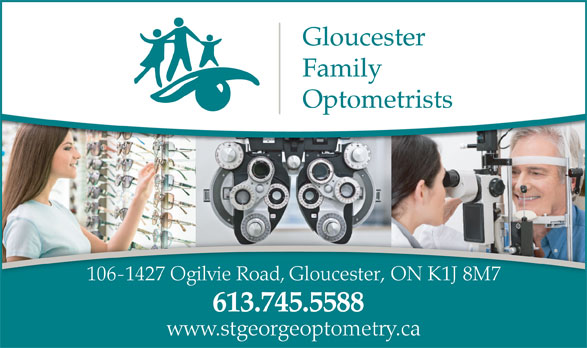 Gloucester Family Optometrists (613-745-5588) - Display Ad - Gloucester Family Optometrists 106-1427 Ogilvie Road, Gloucester, ON K1J 8M7 613.745.5588 www.stgeorgeoptometry.ca