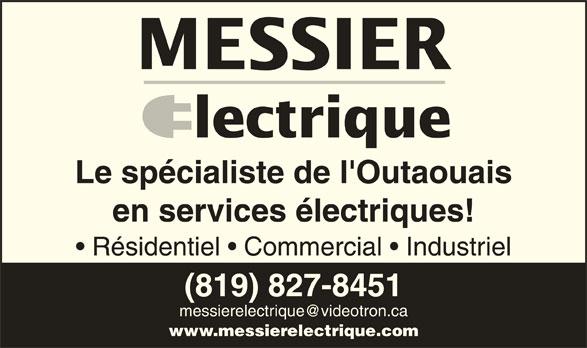 Messier Electrique (819-827-8451) - Annonce illustrée======= - MESSIER lectrique Le spécialiste de l'Outaouais en services électriques! Résidentiel   Commercial   Industriel (819) 827-8451 www.messierelectrique.com