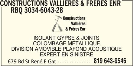 Constructions Vallières & Frères Enr (819-643-9546) - Annonce illustrée======= - CONSTRUCTIONS VALLIERES & FRERES ENR RBQ 3034-6043-28 ISOLANT GYPSE & JOINTS COLOMBAGE MÉTALLIQUE DIVISION AMOVIBLE PLAFOND ACOUSTIQUE EXPERT EN SINISTRE 819 643-9546 679 Bd St René E Gat --------------