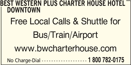 Best Western Plus (1-877-772-3297) - Display Ad - BEST WESTERN PLUS CHARTER HOUSE HOTEL DOWNTOWN Free Local Calls & Shuttle for Bus/Train/Airport No Charge-Dial ------------------- 1 800 782-0175 www.bwcharterhouse.com