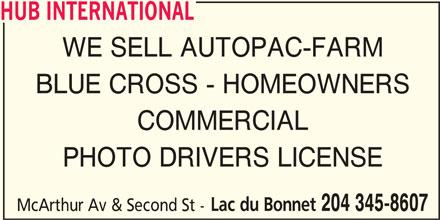 HUB International (204-345-8607) - Display Ad - HUB INTERNATIONAL WE SELL AUTOPAC-FARM BLUE CROSS - HOMEOWNERS COMMERCIAL PHOTO DRIVERS LICENSE Lac du Bonnet 204 345-8607 McArthur Av & Second St -