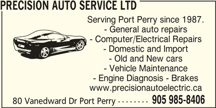 Precision Auto Service Ltd (905-985-8406) - Display Ad - PRECISION AUTO SERVICE LTD Serving Port Perry since 1987. - General auto repairs - Computer/Electrical Repairs - Domestic and Import - Old and New cars - Vehicle Maintenance - Engine Diagnosis - Brakes www.precisionautoelectric.ca 905 985-8406 80 Vanedward Dr Port Perry --------