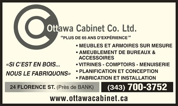 Ottawa Cabinet Co Ltd (613-234-0552) - Annonce illustrée======= - (Près de BANK) 24 FLORENCE ST(Près de BANK) (343) 700-3752 www.ottawacabinet.ca PLUS DE 65 ANS D EXPÉRIENCE MEUBLES ET ARMOIRES SUR MESURE AMEUBLEMENT DE BUREAUX & ACCESSOIRES VITRINES - COMPTOIRS - MENUISERIE «SI C EST EN BOIS... PLANIFICATION ET CONCEPTION NOUS LE FABRIQUONS» FABRICATION ET INSTALLATION 24 FLORENCE ST.