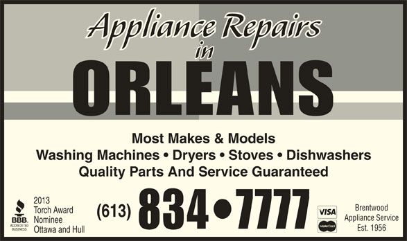 Orleans Appliance Repairs (613-834-7777) - Display Ad - Most Makes & Models Washing Machines   Dryers   Stoves   Dishwashers Quality Parts And Service Guaranteed 2013 Brentwood Torch Award (613) Appliance Service Nominee 834 7777 Est. 1956 Ottawa and Hull Appliance Repairs in ORLEANS