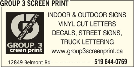 Group 3 Screen Print (519-644-0769) - Display Ad - GROUP 3 SCREEN PRINT INDOOR & OUTDOOR SIGNS VINYL CUT LETTERS DECALS, STREET SIGNS, TRUCK LETTERING www.group3screenprint.ca 519 644-0769 12849 Belmont Rd -----------------