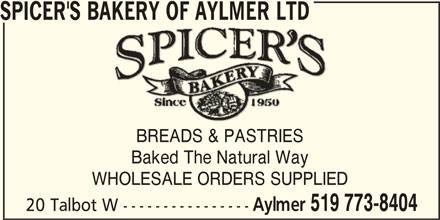 Spicer's Bakery Of Aylmer Ltd (519-773-8404) - Display Ad - SPICER'S BAKERY OF AYLMER LTD BREADS & PASTRIES Baked The Natural Way WHOLESALE ORDERS SUPPLIED Aylmer 519 773-8404 20 Talbot W ----------------
