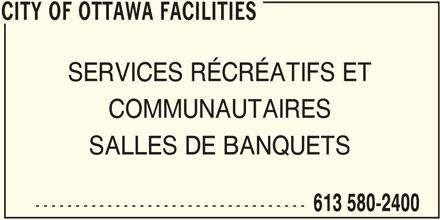 Ville d'Ottawa (613-580-2400) - Annonce illustrée======= - CITY OF OTTAWA FACILITIES SERVICES RÉCRÉATIFS ET COMMUNAUTAIRES SALLES DE BANQUETS ---------------------------------- 613 580-2400 CITY OF OTTAWA FACILITIES