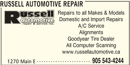Russell Automotive Repair (905-543-4244) - Display Ad - RUSSELL AUTOMOTIVE REPAIR Repairs to all Makes & Models Domestic and Import Repairs A/C Service Alignments Goodyear Tire Dealer All Computer Scanning www.russellautomotive.ca ----------------------- 905 543-4244 1270 Main E