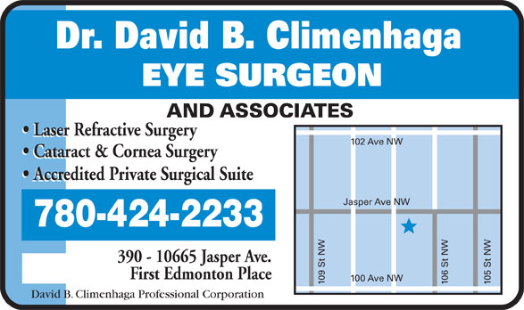David B Climenhaga (780-424-2233) - Display Ad - Laser Refractive Surgery 102 Ave NW Cataract & Cornea Surgery Accredited Private Surgical Suite 780-424-2233 390 - 10665 Jasper Ave. First Edmonton Place 100 Ave NW 109 St NW 106 St NW 105 St NWJasper Ave NW David B. Climenhaga Professional Corporation