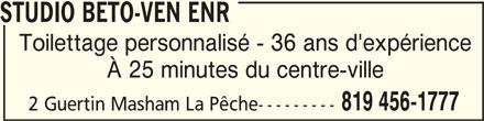 Studio Béto-Ven Enr (819-456-1777) - Annonce illustrée======= - STUDIO BETO-VEN ENRSTUDIO BETO-VEN ENR STUDIO BETO-VEN ENR Toilettage personnalisé - 36 ans d'expérience À 25 minutes du centre-ville 819 456-1777 2 Guertin Masham La Pêche---------