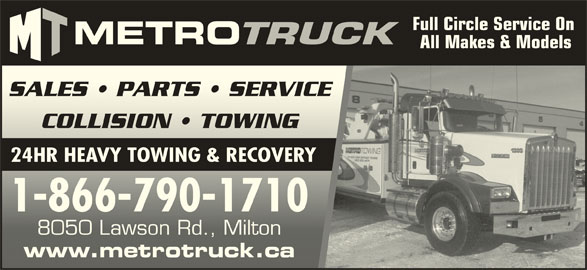 Metro Freightliner Milton (905-561-6110) - Display Ad - Full Circle Service On All Makes & Models SALES   PARTS   SERVICESALES   PARTS   SERVICE COLLISION   TOWINGCOLLISION   TOWING 24HR HEAVY TOWING & RECOVERY 1-866-790-17101-866-790-1710 8050 Lawson Rd., Milton8050 Lawson Rd., Milton www.metrotruck.cawww.metrotruck.ca