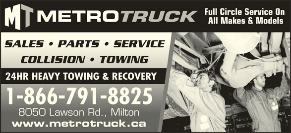 Metro Freightliner Milton (905-561-6110) - Display Ad - Full Circle Service On All Makes & Models SALES   PARTS   SERVICESALES   PARTS   SERVICE COLLISION   TOWINGCOLLISION   TOWING 24HR HEAVY TOWING & RECOVERY 1-866-791-88251-866-791-8825 8050 Lawson Rd., Milton8050 Lawson Rd., Milton www.metrotruck.cawww.metrotruck.ca