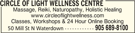 Circle Of Light Wellness Centre (905-689-8100) - Display Ad - CIRCLE OF LIGHT WELLNESS CENTRECIRCLE OF LIGHT WELLNESS CENTRE CIRCLE OF LIGHT WELLNESS CENTRE Massage, Reiki, Naturopathy, Holistic Healing www.circleoflightwellness.com Classes, Workshops & 24 Hour Online Booking 905 689-8100 50 Mill St N Waterdown ------------