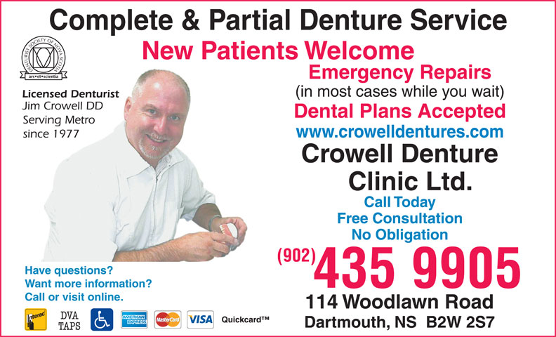 Crowell Denture Clinic Ltd (902-435-9905) - Display Ad - Complete & Partial Denture Service New Patients Welcome Emergency Repairs Dental Plans Accepted www.crowelldentures.com Free Consultation No Obligation (902) Have questions? Want more information? 435 9905 Call or visit online. Call Today