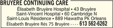 Elisabeth Bruyère Hospital (613-562-6262) - Display Ad - BRUYERE CONTINUING CAREBRUYERE CONTINUING CARE BRUYERE CONTINUING CARE Élisabeth Bruyère Hospital  43 Bruyère Saint-Vincent Hospital  60 Cambridge N Saint-Louis Résidence  889 Hiawatha Pk Orleans Élisabeth Bruyère Rés 75 Bruyère ---- 613 562-6262