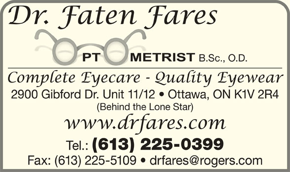 Dr Fares Optometry (613-225-0399) - Display Ad - 2900 Gibford Dr. Unit 11/12   Ottawa, ON K1V 2R4 (Behind the Lone Star) Tel.: (613) 225-0399 B.Sc., O.D.