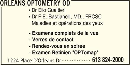 """Orleans Optometry (613-824-2000) - Annonce illustrée======= - ORLEANS OPTOMETRY OD  Dr Elio Gualtieri  Dr F.E. Bastianelli, MD., FRCSC Maladies et opérations des yeux - Examens complets de la vue - Verres de contact - Rendez-vous en soirée - Examen Rétinien """"OPTomap"""" ------------ 613 824-2000 1224 Place D'Orléans Dr"""