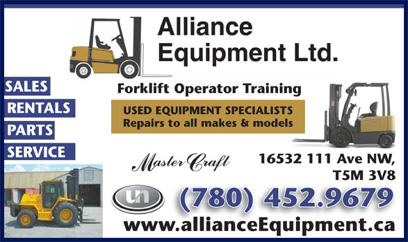 Alliance Equipment Ltd (780-452-9679) - Display Ad - SALES Forklift Operator Training RENTALS USED EQUIPMENT SPECIALISTS Repairs to all makes & models PARTSPARTS SERVICESERVICE 16532 111 Ave NW, T5M 3V8 (780) 452.96790) 452.9679 www.allianceEquipment.ca