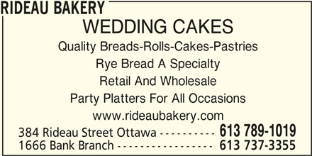 Rideau Bakery (613-789-1019) - Display Ad - WEDDING CAKES Quality Breads-Rolls-Cakes-Pastries Rye Bread A Specialty Retail And Wholesale Party Platters For All Occasions www.rideaubakery.com 613 789-1019 384 Rideau Street Ottawa ---------- 1666 Bank Branch ----------------- 613 737-3355 RIDEAU BAKERY