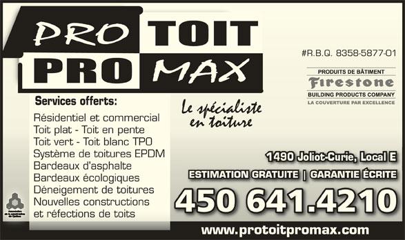 Pro-toit/Pro-max (450-641-4210) - Annonce illustrée======= - #R.B.Q. 8358-5877-01#R.B.Q. 8358-5877-01 Services offerts:Services offerts: Résidentiel et commercialRésidentiel et commercial Toit plat - Toit en penteToit plat - Toit en pente Toit vert - Toit blanc TPOToit vert - Toit blanc TPO Système de toitures EPDMSystème de toitures EPDM Bardeaux d'asphalteBardeaux d'asphalte ESTIMATION GRATUITE GARANTIE ÉCRITEIMATION GRATUITE GARANTIE ÉCRITE Bardeaux écologiquesBardeaux écologiques Nouvelles constructionsNouvelles constructions 450 641.4210450 641.4210 et réfections de toitset réfections de toits www.protoitpromax.comwww.protoitpromax.com Déneigement de toituresDéneigement de toitures