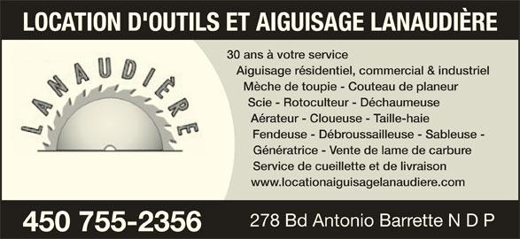 Location D'Outils Et Aiguisage Lanaudière (450-755-2356) - Annonce illustrée======= - LOCATION D'OUTILS ET AIGUISAGE LANAUDIÈRE 30 ans à votre service Aiguisage résidentiel, commercial & industriel Mèche de toupie - Couteau de planeur Scie - Rotoculteur - Déchaumeuse Aérateur - Cloueuse - Taille-haie Fendeuse - Débroussailleuse - Sableuse - Génératrice - Vente de lame de carbure Service de cueillette et de livraison www.locationaiguisagelanaudiere.com 278 Bd Antonio Barrette N D P 450 755-2356