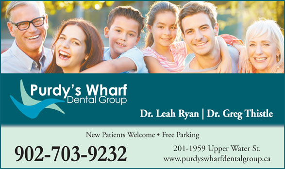 Purdy's Wharf Dental Group (902-423-9337) - Display Ad - Dr. Leah Ryan Dr. Greg Thistle New Patients Welcome   Free Parking 201-1959 Upper Water St. www.purdyswharfdentalgroup.ca