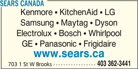 Sears Hometown Store (403-362-3441) - Display Ad - SEARS CANADA Kenmore  KitchenAid  LG Samsung  Maytag  Dyson Electrolux  Bosch  Whirlpool GE  Panasonic  Frigidaire www.sears.ca 403 362-3441 703 1 St W Brooks -----------------