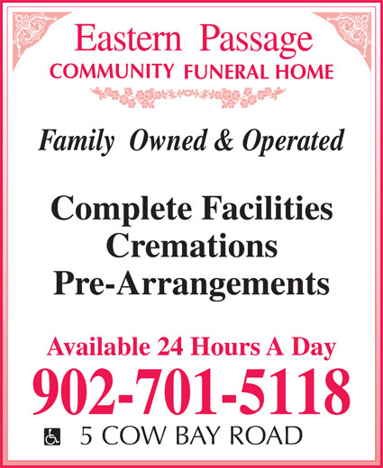 Eastern Passage Community Funeral Home (902-461-2281) - Display Ad - Family  Owned & Operated Complete Facilities Cremations Pre-Arrangements Available 24 Hours A Day 902-701-5118 5 COW BAY ROAD