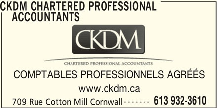 CKDM Chartered Professional Accountants (613-932-3610) - Annonce illustrée======= - CKDM CHARTERED PROFESSIONAL     ACCOUNTANTS CKDM CHARTERED PROFESSIONAL ACCOUNTANTS COMPTABLES PROFESSIONNELS AGRÉÉS www.ckdm.ca ------- 613 932-3610 709 Rue Cotton Mill Cornwall